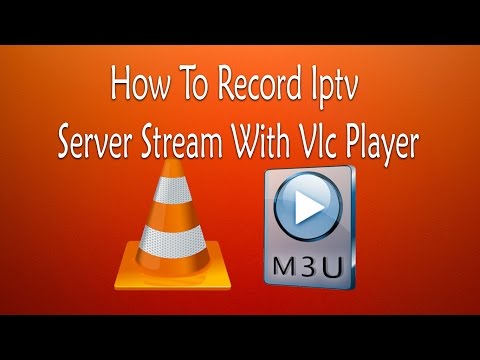 How To Record Iptv Server Stream With Vlc Player