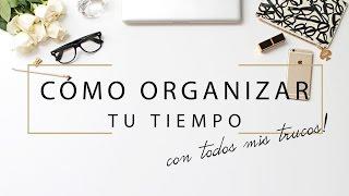 Cómo organizar mi tiempo? Especial Bloggers! | Deseo Beauty