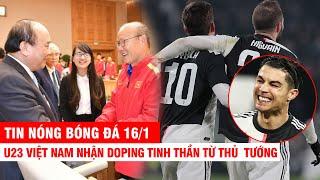 TIN NÓNG BÓNG ĐÁ 16/1 | U23 VN nhận doping tinh thần từ Thủ  tướng- Vắng CR7 Juventus vẫn đại thắng