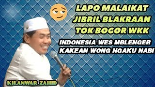 ADA2 SAJA La OpO Malaikat JibRiL Blakraan Nok Bogor Wkk KH Anwar Zahid