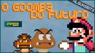 O Goomba do futuro - Algunsbits e PipocaVFX