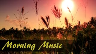 Peaceful Instrumental Morning Music For Positive Energy, Meditation, Stress Relief  and Healing