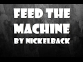 Feed The Machine by Nickelback | Lyrics download for free at mp3prince.com