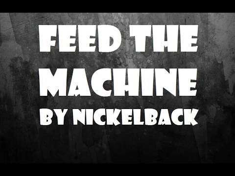 Feed The Machine by Nickelback | Lyrics