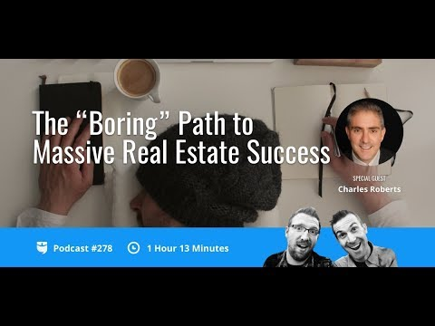 """The """"Boring"""" Path to Massive Real Estate Success with Charles Roberts 