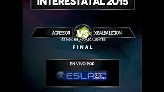 League of Legends -INTERESTATAL 2015-Aguascalientes- AGRESSOR Vs. XIBALBALEGION- Final