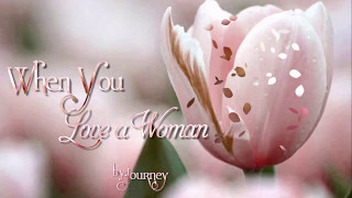 When You Love a Woman - Journey (Steve Perry)
