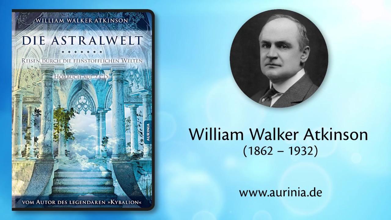 Download DIE ASTRALWELT: Reisen durch die feinstofflichen Welten von William Walker Atkinson (Ausschnitt)