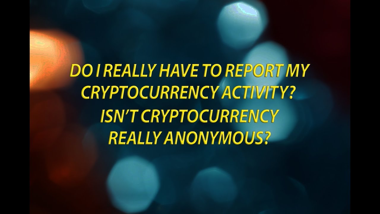 do i need to report cryptocurrency