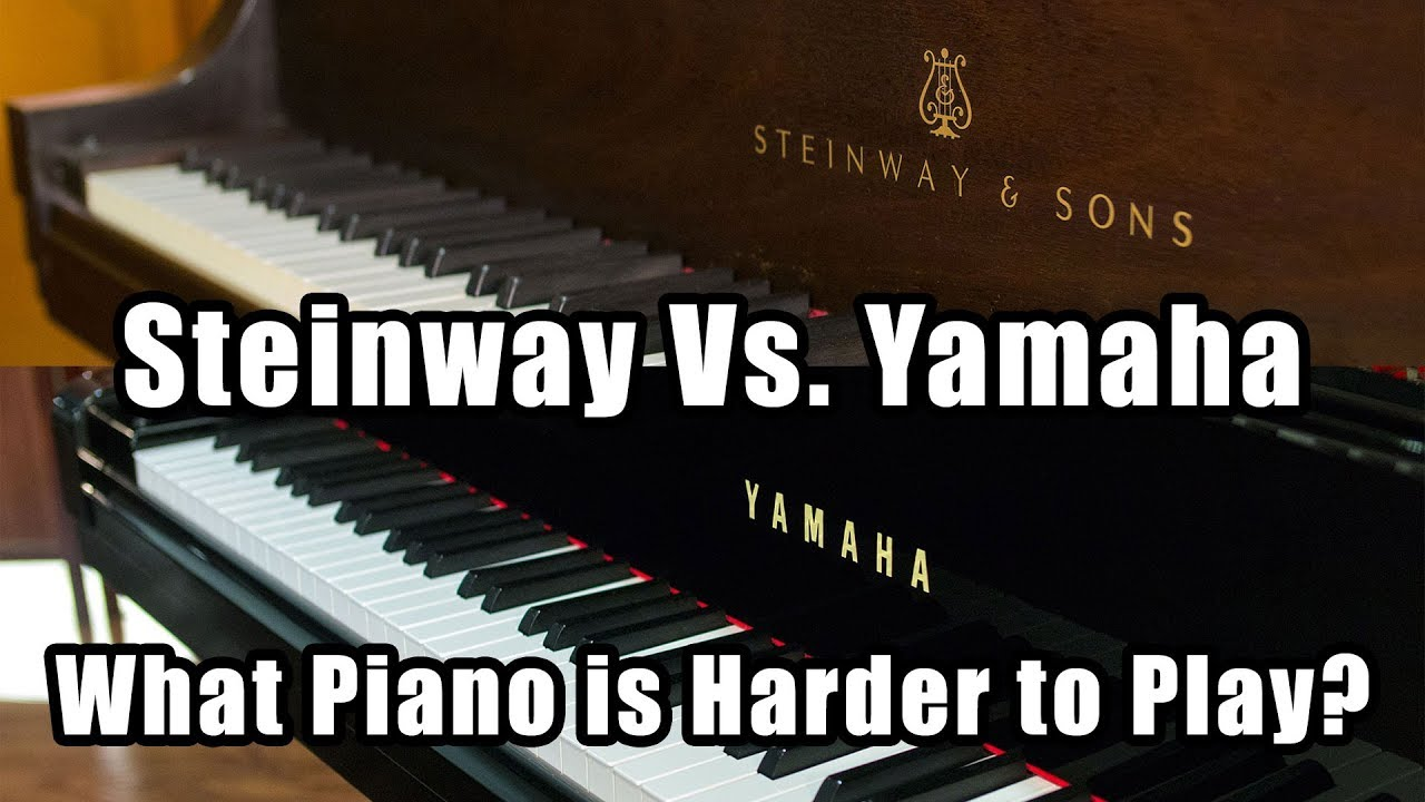 steinway vs yamaha what piano is harder to play youtube