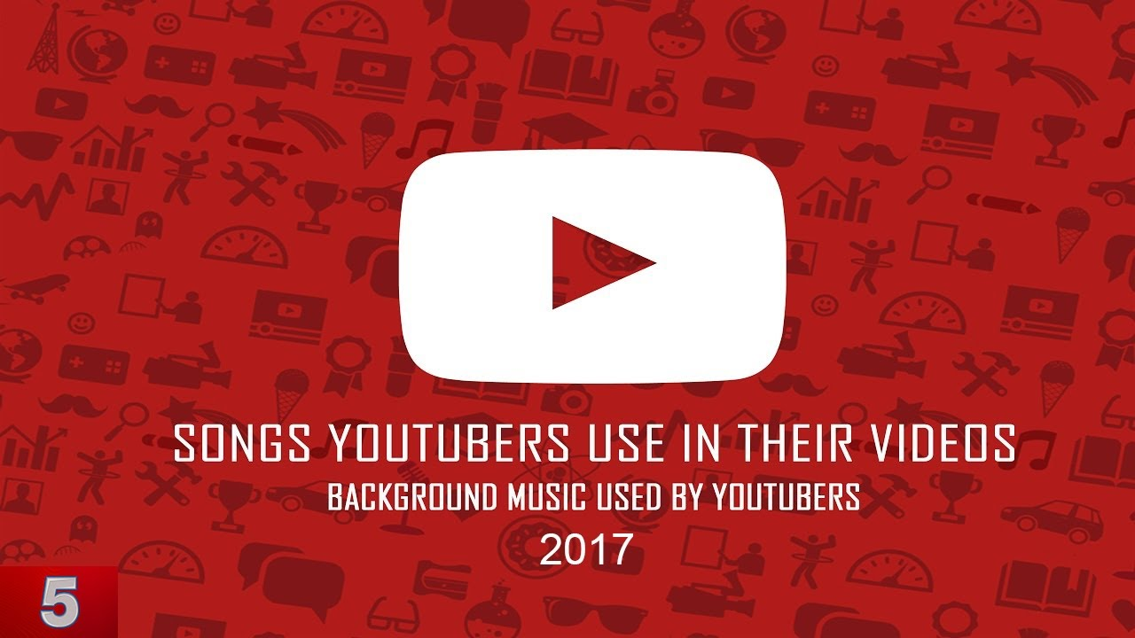 Top 5 Background Songs Youtubers Use In Their Videos Best Non Copyrighted Music 2017 You Must Use Youtube