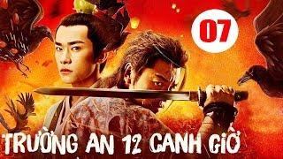 Trường An 12 Canh Giờ - Tập 7 | Phim Cổ Trang Trung Quốc Mới Hay Nhất 2020 - Thuyết Minh