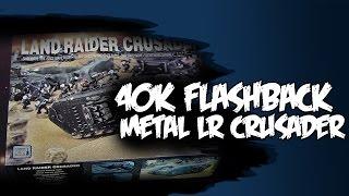 40k Flashback - Land Raider Crusader 3rd Edition Unboxing Retro Throwback