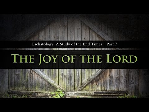 The Joy of the Lord (Eschatology Part 7) - Tim Conway