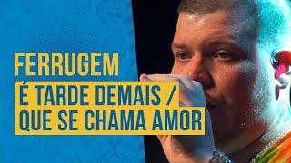 FM O Dia - Ferrugem - É Tarde Demais / Que Se Chama Amor