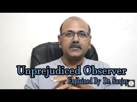 Unprejudiced Observer Explained By Dr.Sanjay