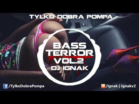 ✪ Bass Terror VOL.2 - Tylko Dobra Pompa ✪ DJ IGNAK ✪ BASS HOUSE & FIDGET MIX 2017 ✪
