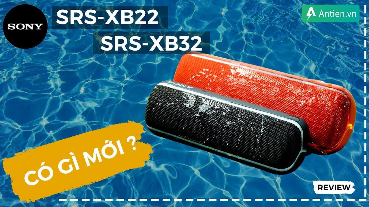 Đánh giá loa Sony SRS-XB22 và Sony SRS-XB32| Bình mới rượu cũ ???