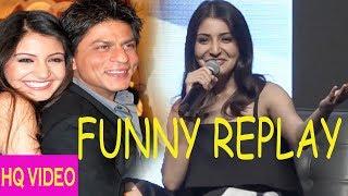 Anushka Sharm Very Funny Replay  On Shahrukh Khan With Media !