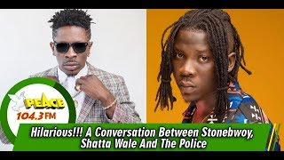 Hilarious!!! A Conversation Between Stonebwoy, Shatta Wale And The Police