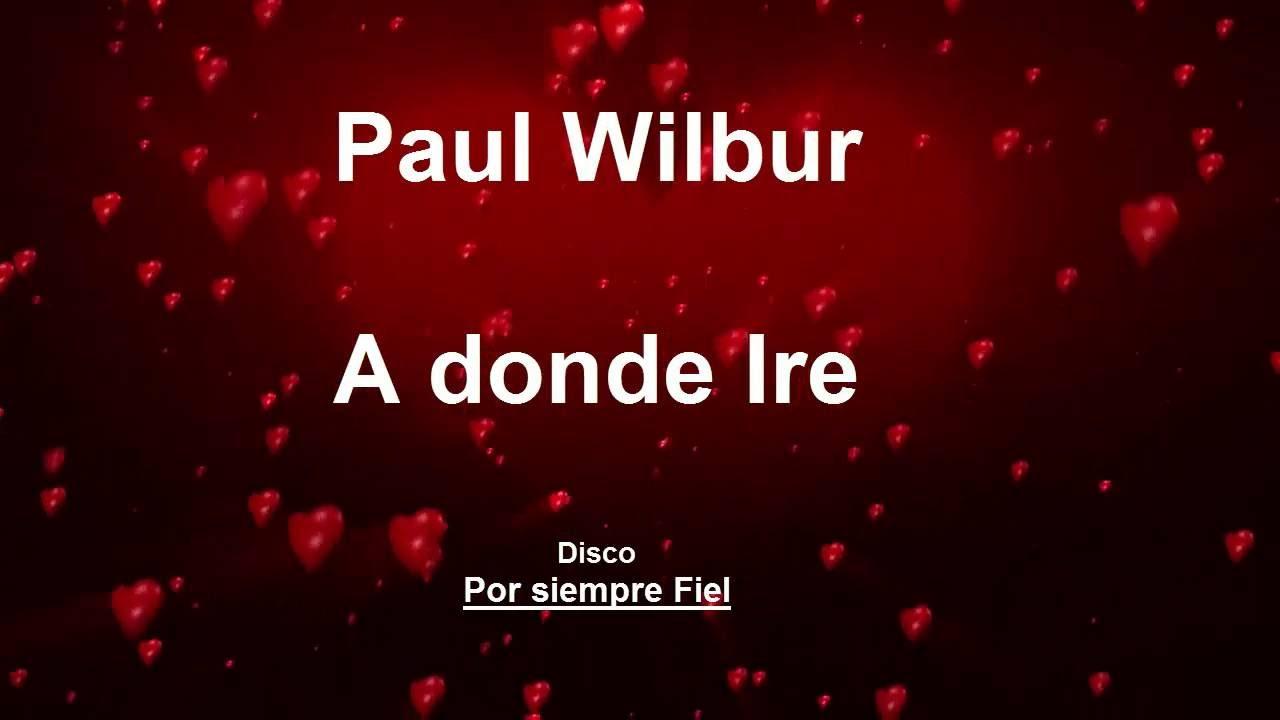 paul-wilbur-por-siempre-fiel-a-donde-ire-2016-letra-zona-adoracion