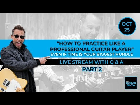 How to Practice Like a Professional Guitar Player - Part 2 - Live Lesson + Q&A
