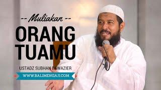 Video Muliakan Orang Tuamu - Ustadz Subhan Bawazier download MP3, 3GP, MP4, WEBM, AVI, FLV Juli 2018
