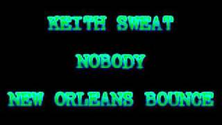 KEITH SWEAT - NOBODY (NEW ORLEANS BOUNCE)