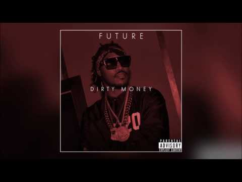 FUTURE DIRTY MONEY [FULL MIXTAPE] *NEW 2017