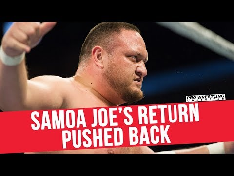 Samoa Joe's Return Pushed Back