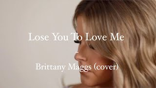 Selena Gomez - Lose You To Love Me // Brittany Maggs cover