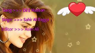 Dil e nadan ki har khushi tu hai( full beautiful editing song ) by sahir ali bagga Jun 21,2019