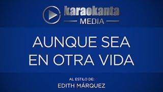 Karaokanta - Edith Márquez - Aunque sea en otra vida