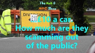 ...The KaK & M@© Show. £10 a car  How much are they scamming out of the public?