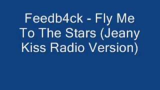 Feedb4ck   Fly Me To The Stars Jeany Kiss Radio Version
