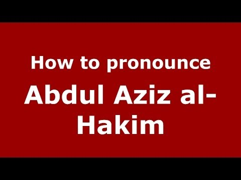 How to pronounce Abdul Aziz al-Hakim (Arabic/Iraq) - PronounceNames.com