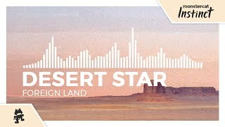 DESERT STAR - Foreign Land [Monstercat Release]