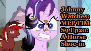Johnny Watches MLP FIM S9 Ep20 A Horse ShoeIn (Blind Commentary)