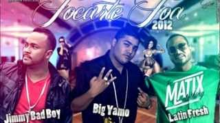 Tocarte Toa 2012 (Oficial Remix) Big Yamo Feat. Jimmy Bad Boy & Latin Fresh ☆☆☆☆☆