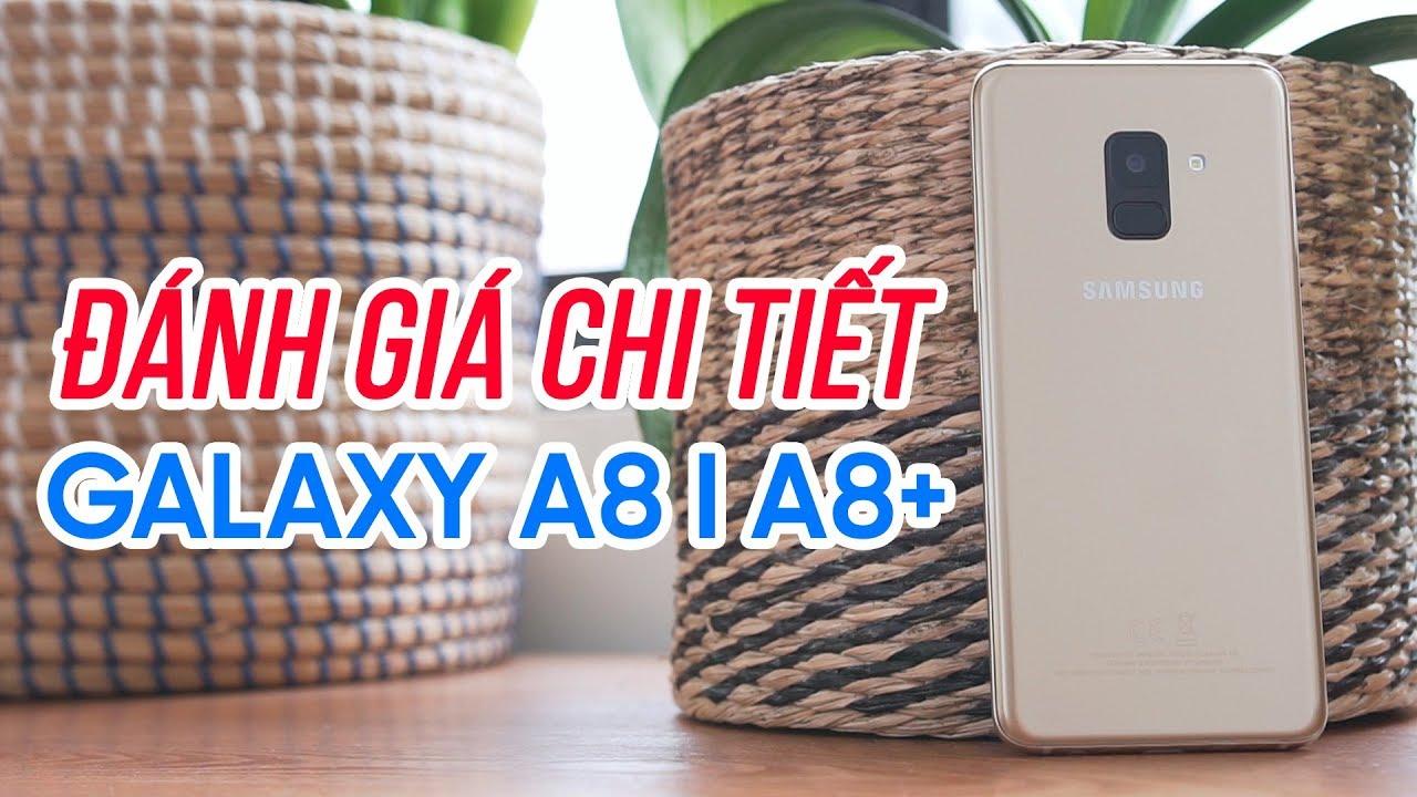 Đánh giá chi tiết Samsung Galaxy A8 A8+ 2018: liệu có đáng đồng tiền bát gạo?