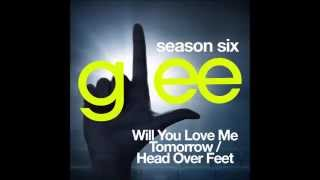 Glee - Will You Love Me Tomorrow / Head Over Feet (DOWNLOAD MP3+LYRICS)