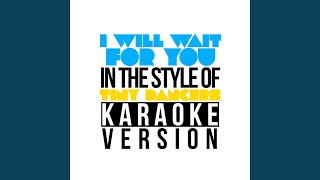 I Will Wait for You (In the Style of Tiny Dancers) (Karaoke Version)