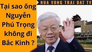 🆕 Tại sao ông Nguyễn Phú Trọng không đi Bắc Kinh ?