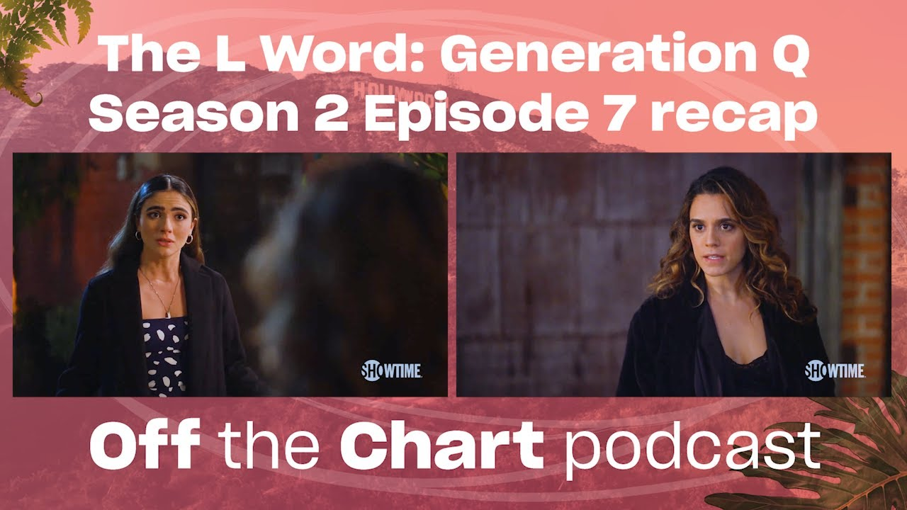 Download The L Word Generation Q - Season 2 Episode 7 recap | Off The Chart podcast | Xtra Magazine