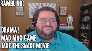 Rambling: Jake the Snake, Mad Max, DRAMA!