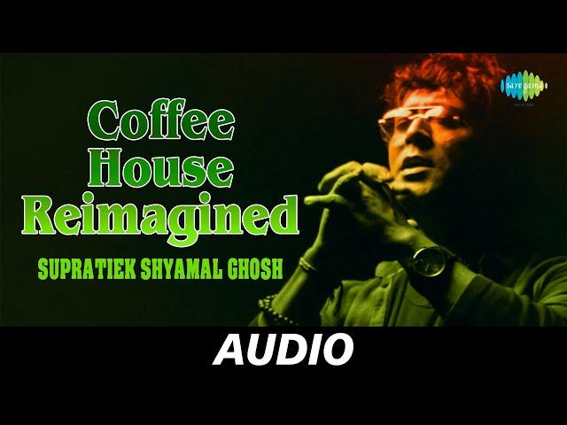 Coffee House Reimagined   Suparnakanti Ghosh   Allan F Rundlett   Gauriprasanna Mazumder    Audio