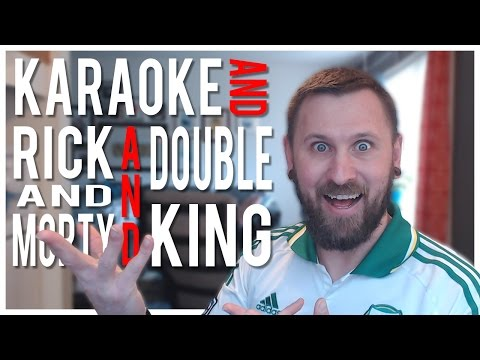 Karaoke Night 2017, Rick and Morty, and Double King!
