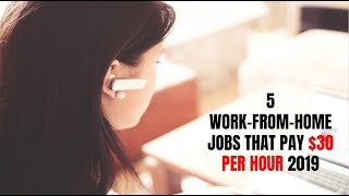 5 Work-From-Home Jobs That Pay $30 per Hour 2019
