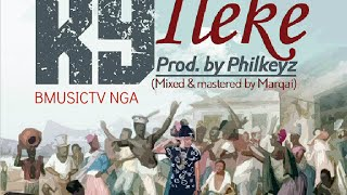 K9 - Ileke (Prod. Philkeyz) (OFFICIAL AUDIO 2014)