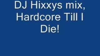 Dj Hixxy, HardCore Till I Die
